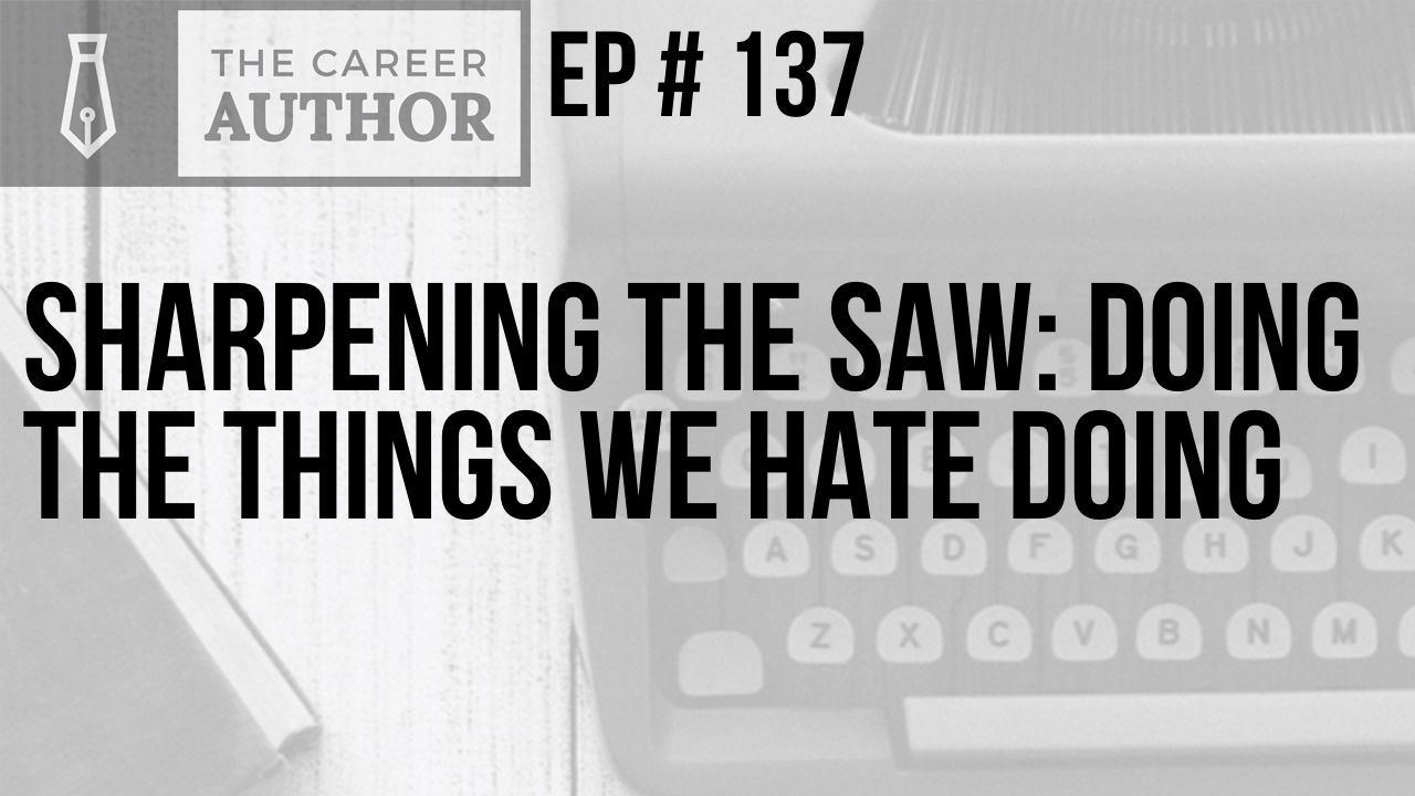 Sharpening the Saw: Doing the Things We Hate Doing